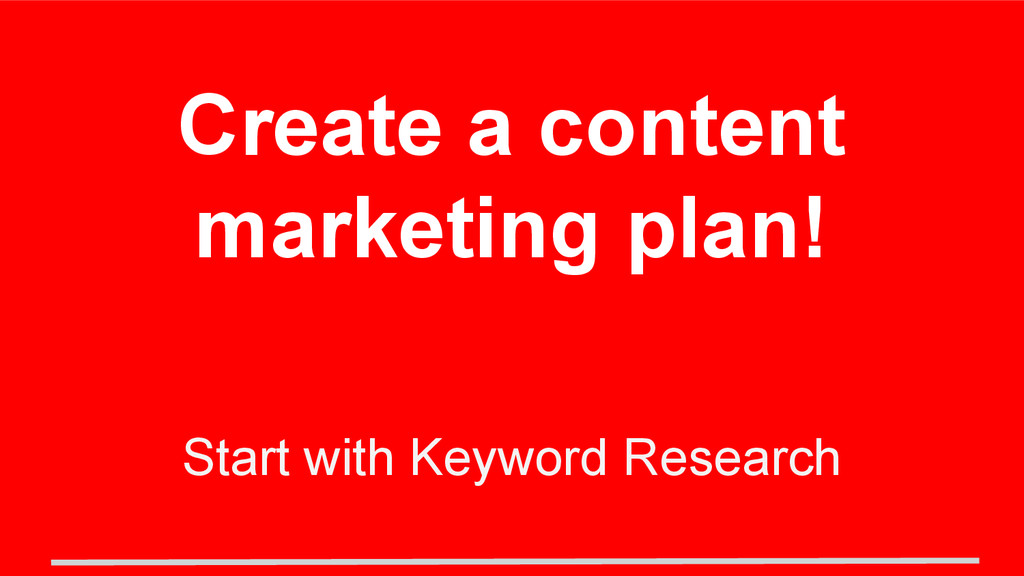 Start with Keyword Research Create a content ma...
