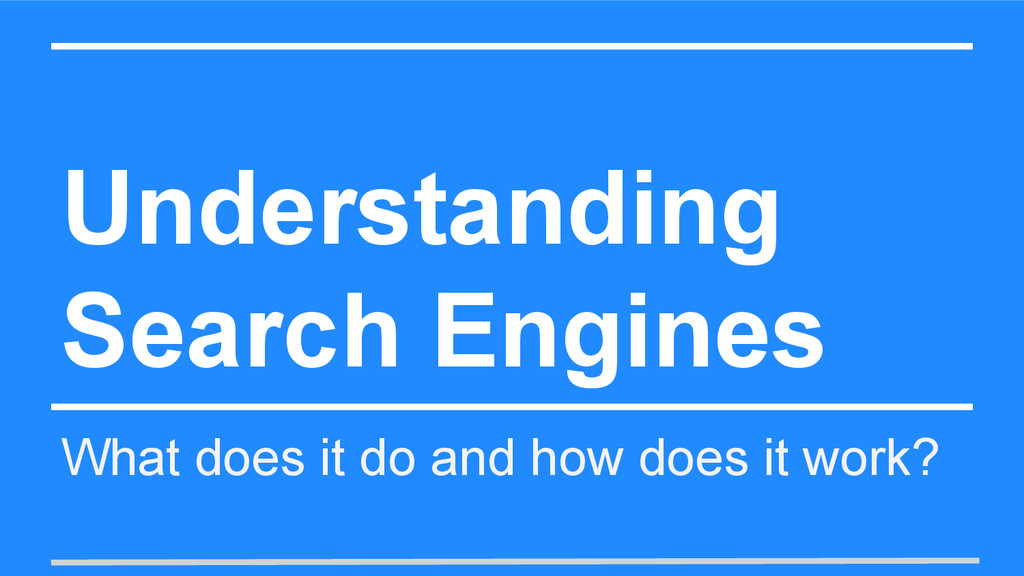 Understanding Search Engines What does it do an...