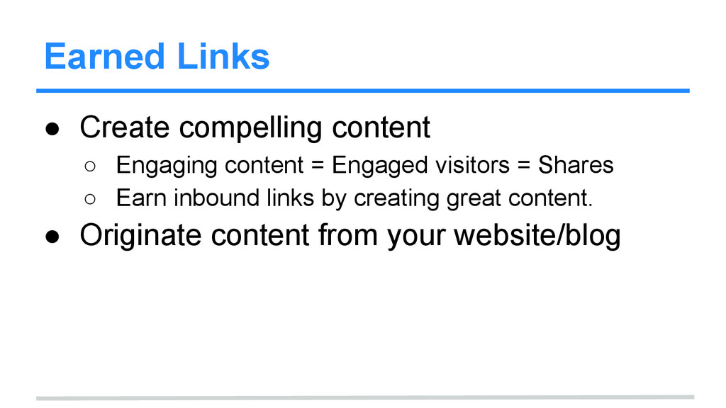 Earned Links ● Create compelling content ○ Enga...