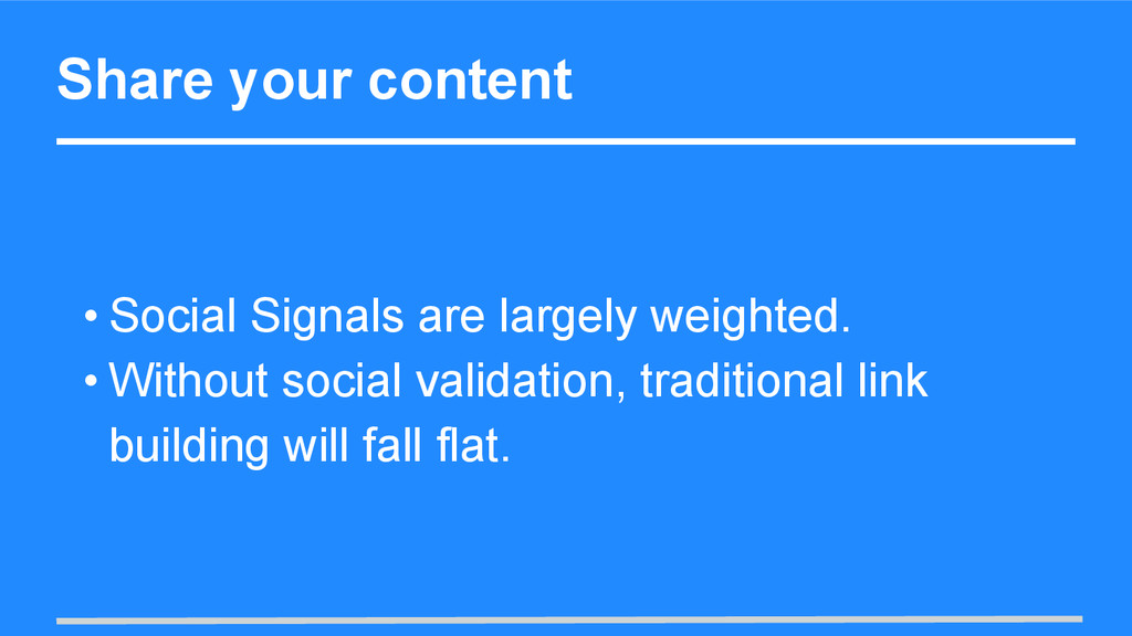 Share your content • Social Signals are largely...