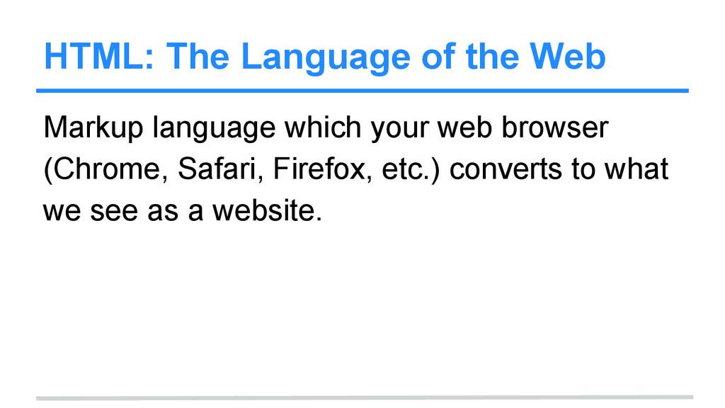 HTML: The Language of the Web Markup language w...