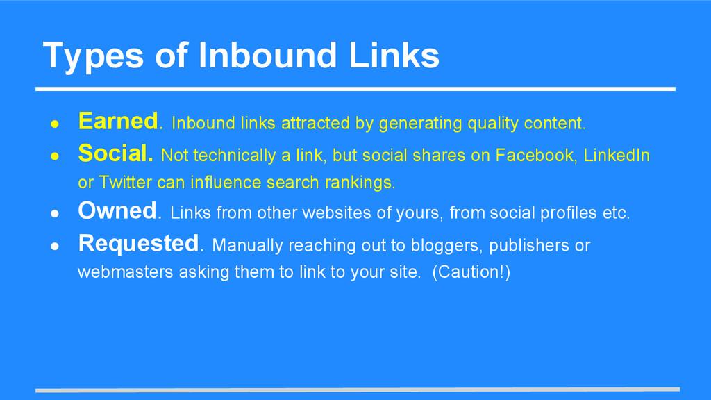 Types of Inbound Links ● Earned. Inbound links ...