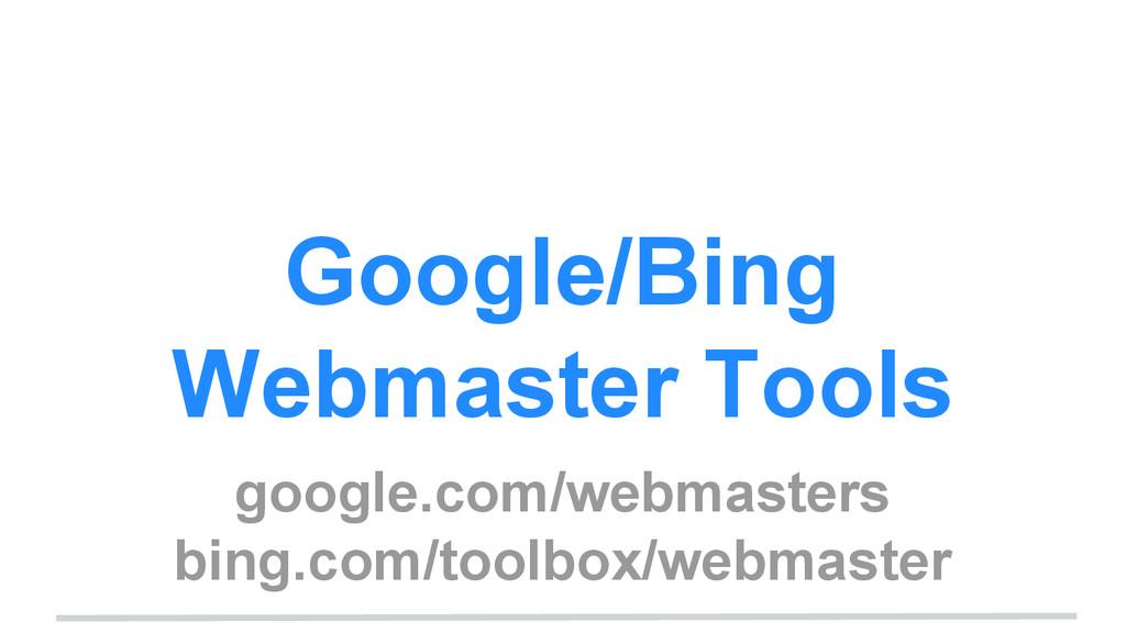 Google/Bing Webmaster Tools google.com/webmaste...