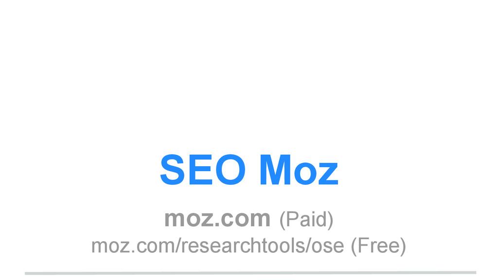 SEO Moz moz.com (Paid) moz.com/researchtools/os...