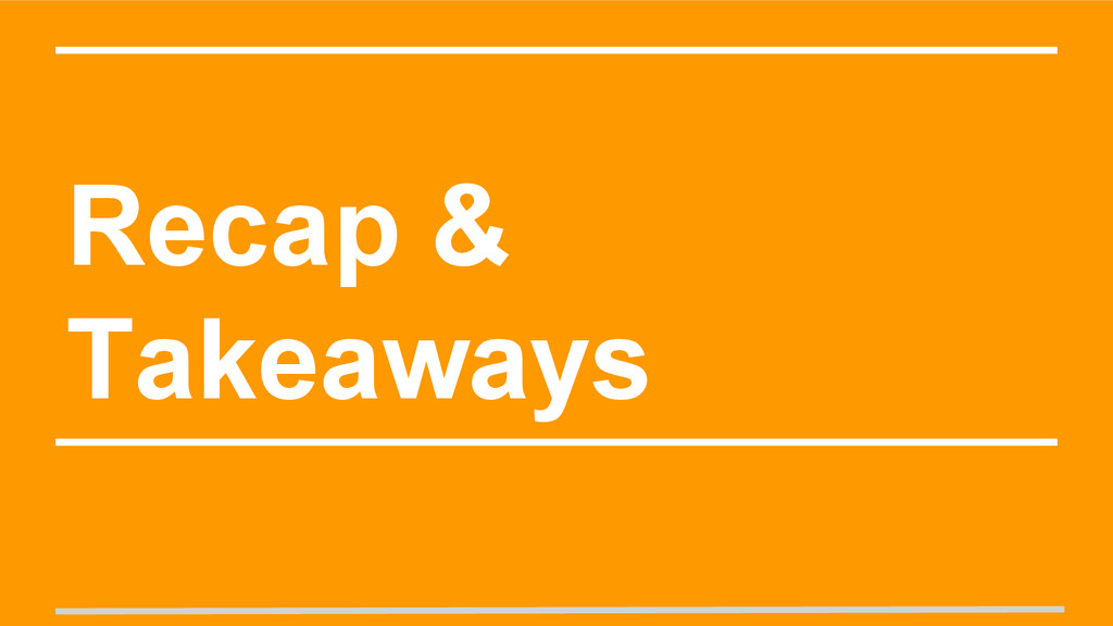 Recap & Takeaways