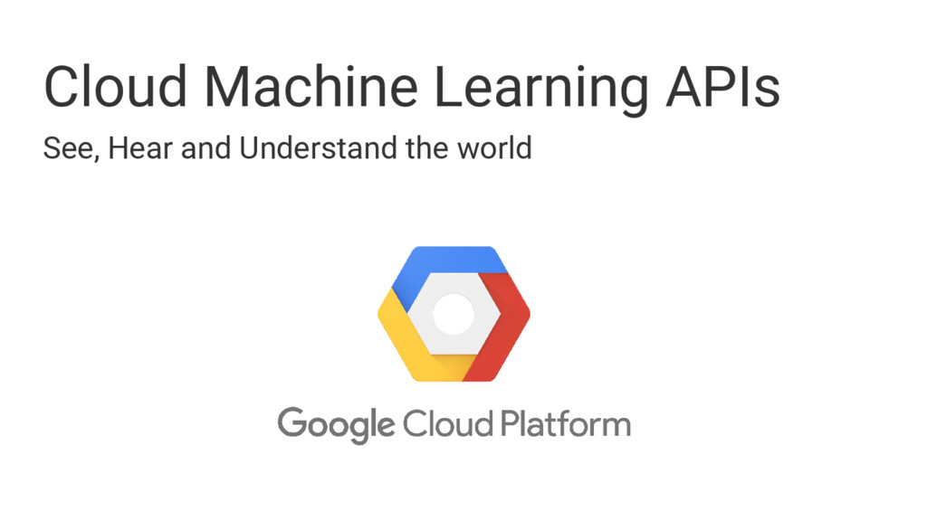 Cloud Machine Learning APIs See, Hear and Under...