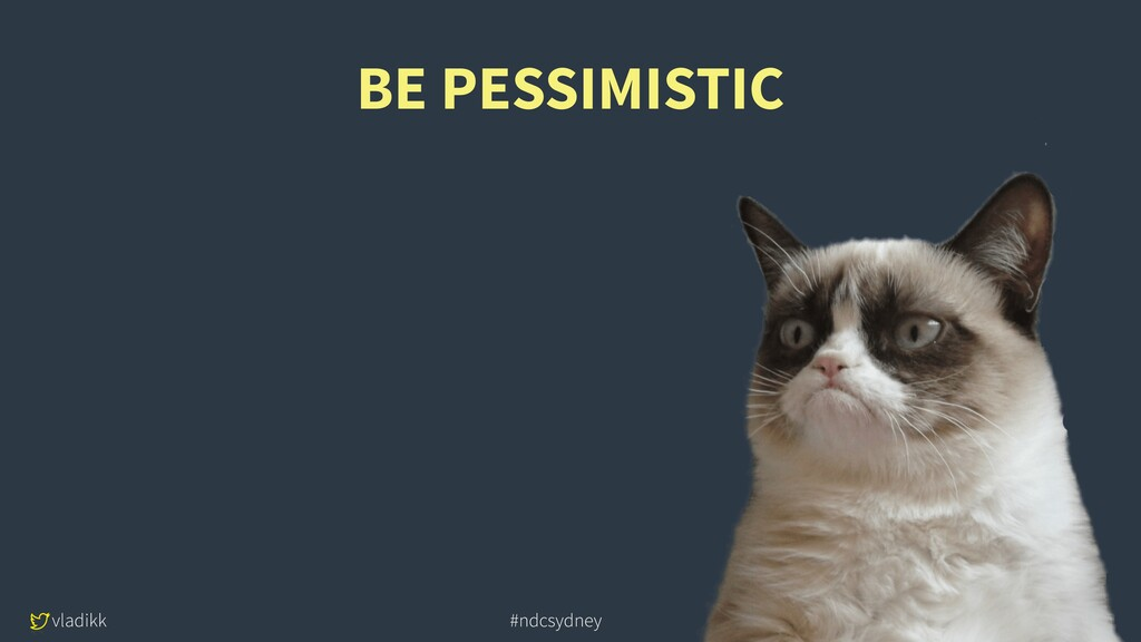 vladikk doit-intl.com #ndcsydney BE PESSIMISTIC