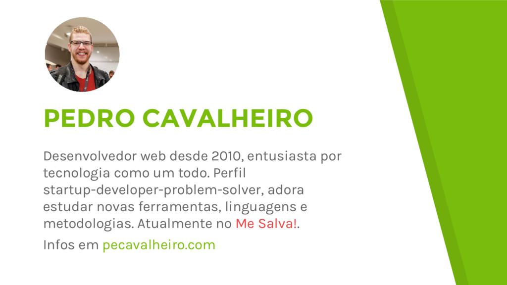 PEDRO CAVALHEIRO Desenvolvedor web desde 2010, ...