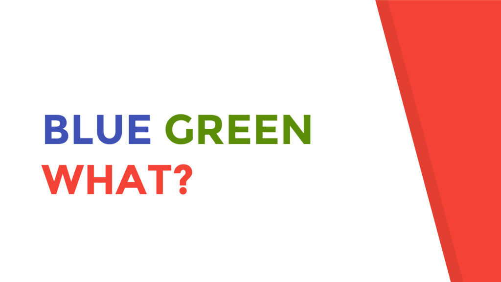 BLUE GREEN WHAT?
