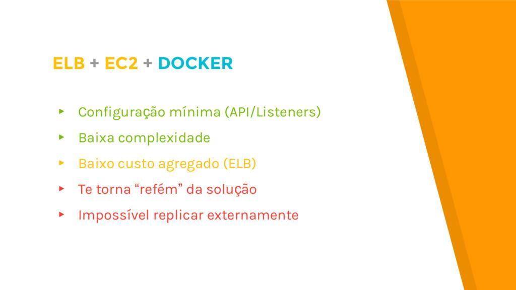 ▸ Configuração mínima (API/Listeners) ▸ Baixa c...