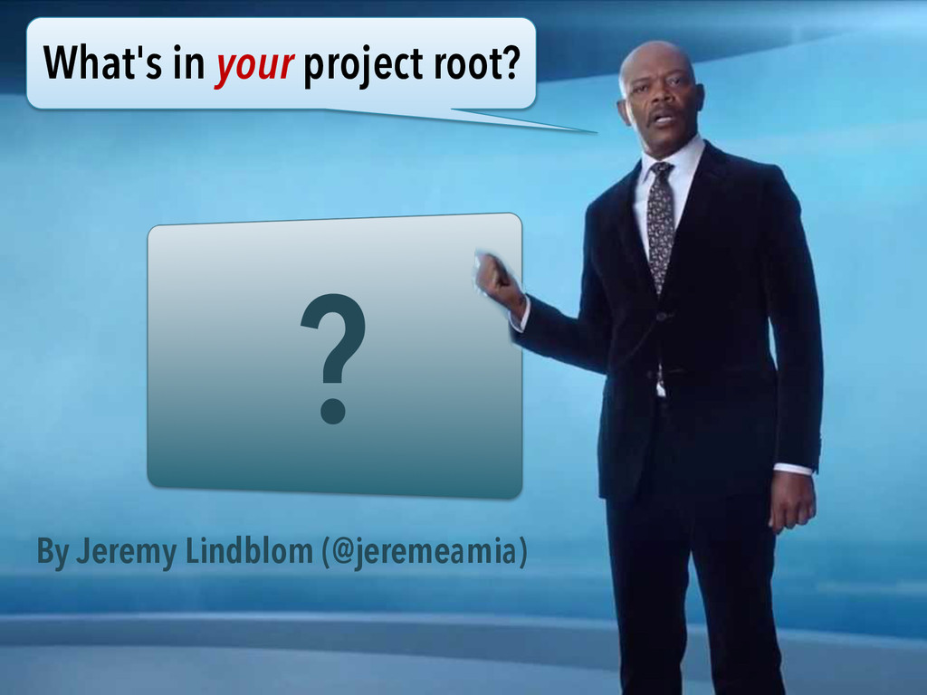 ? What's in your project root? By Jeremy Lindbl...