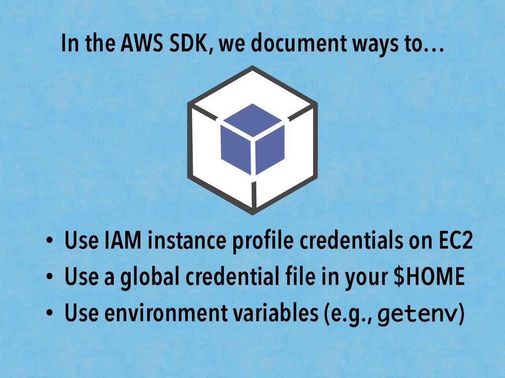 •  Use IAM instance profile credentials on EC2 •...