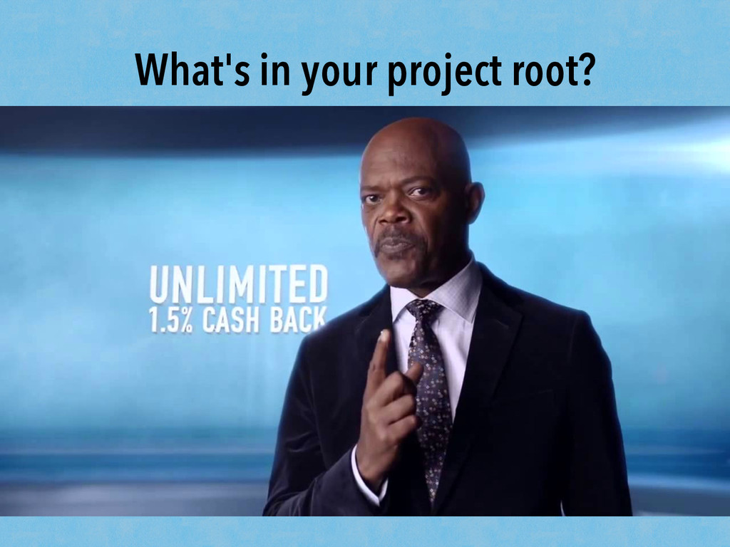 What's in your project root?