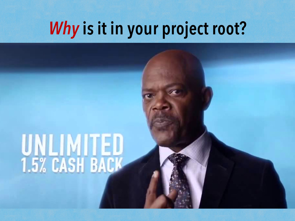 Why is it in your project root?