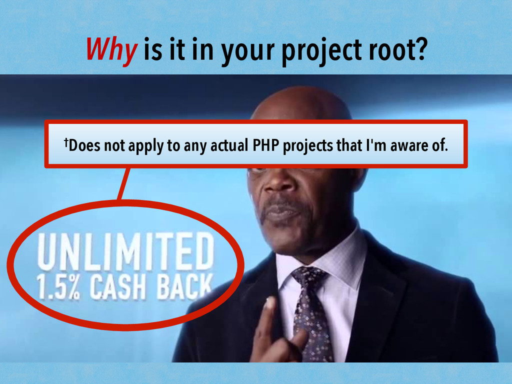 Why is it in your project root? †Does not apply...