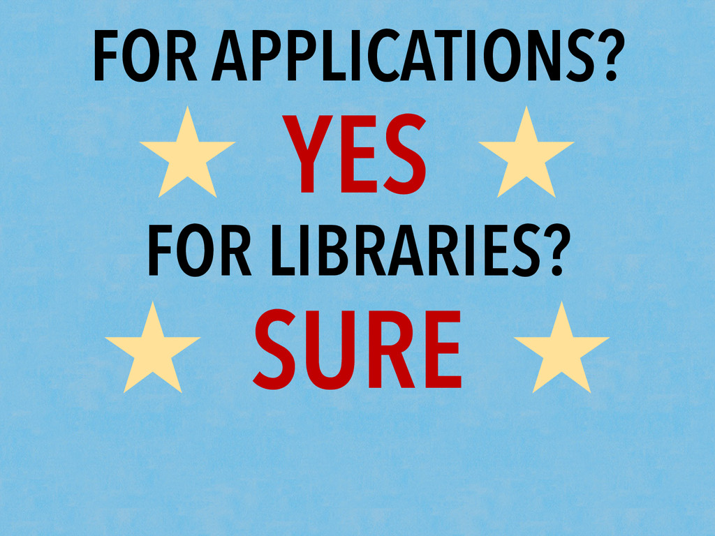FOR APPLICATIONS? ★ YES ★ FOR LIBRARIES? ★ SURE...