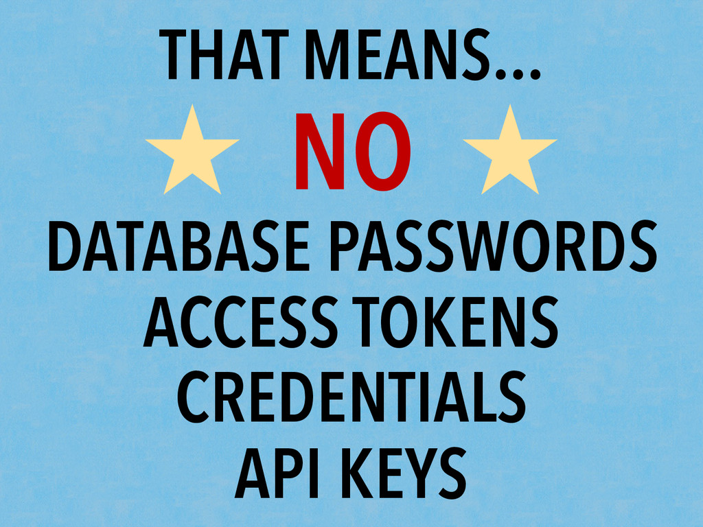 THAT MEANS... ★ NO ★ DATABASE PASSWORDS ACCESS ...
