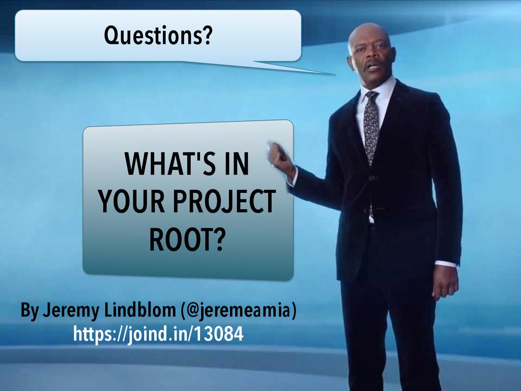 Questions? By Jeremy Lindblom (@jeremeamia) htt...