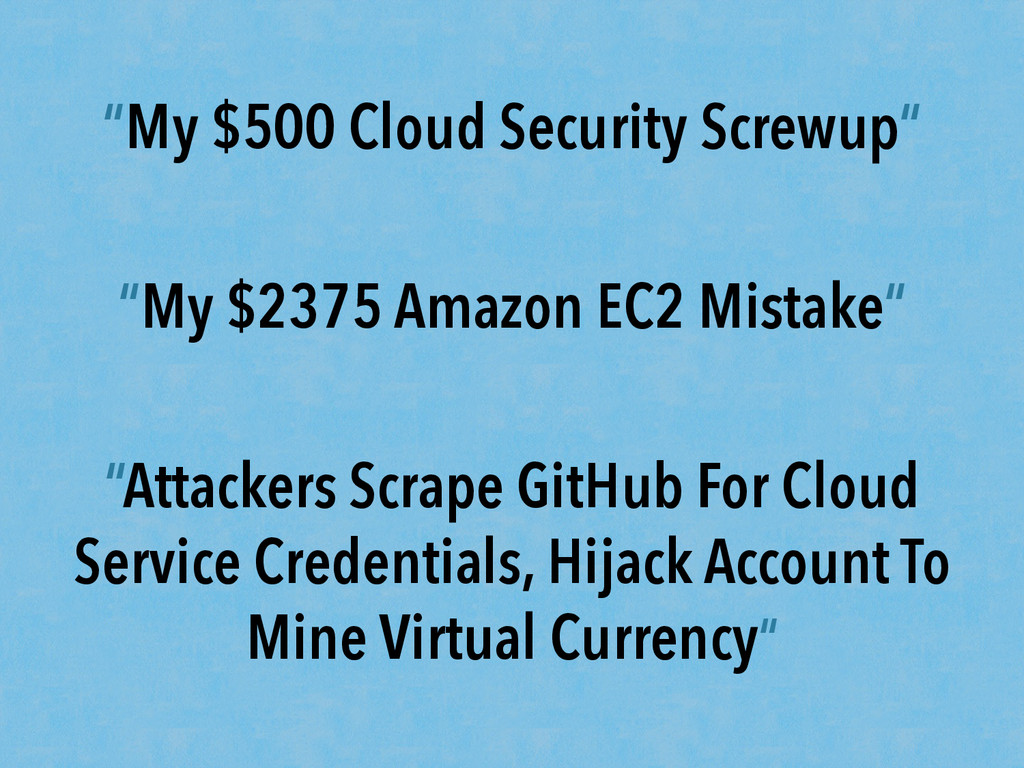 """My $500 Cloud Security Screwup"" ""My $2375 Amaz..."