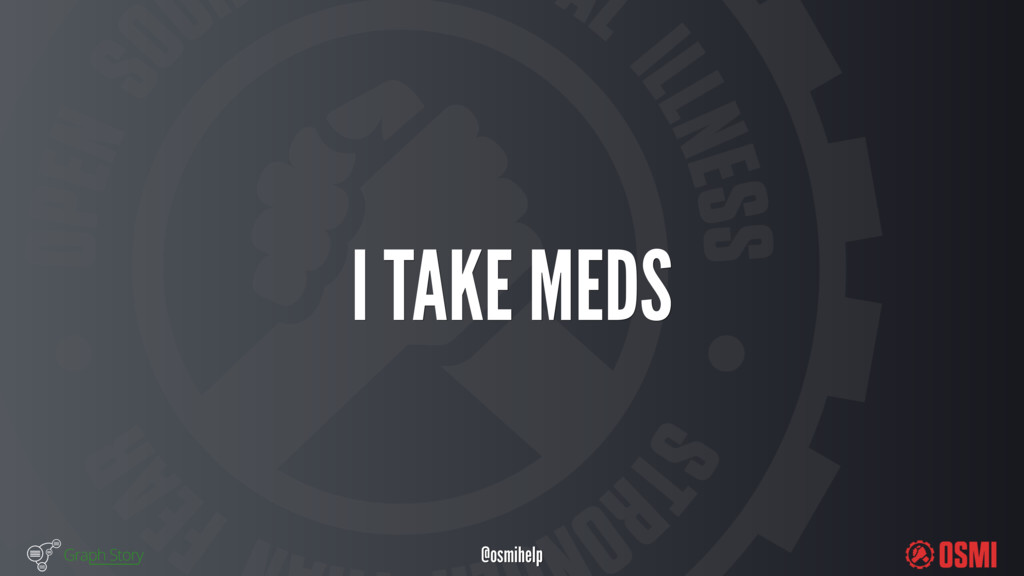 @osmihelp I TAKE MEDS