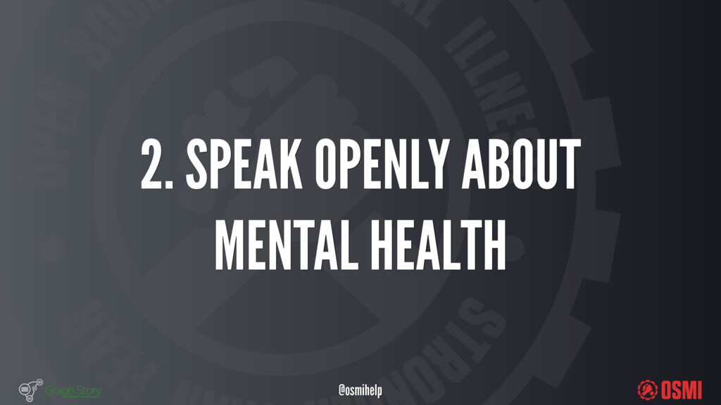 @osmihelp 2. SPEAK OPENLY ABOUT MENTAL HEALTH