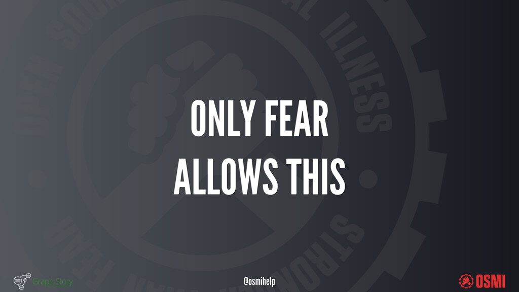 @osmihelp ONLY FEAR ALLOWS THIS
