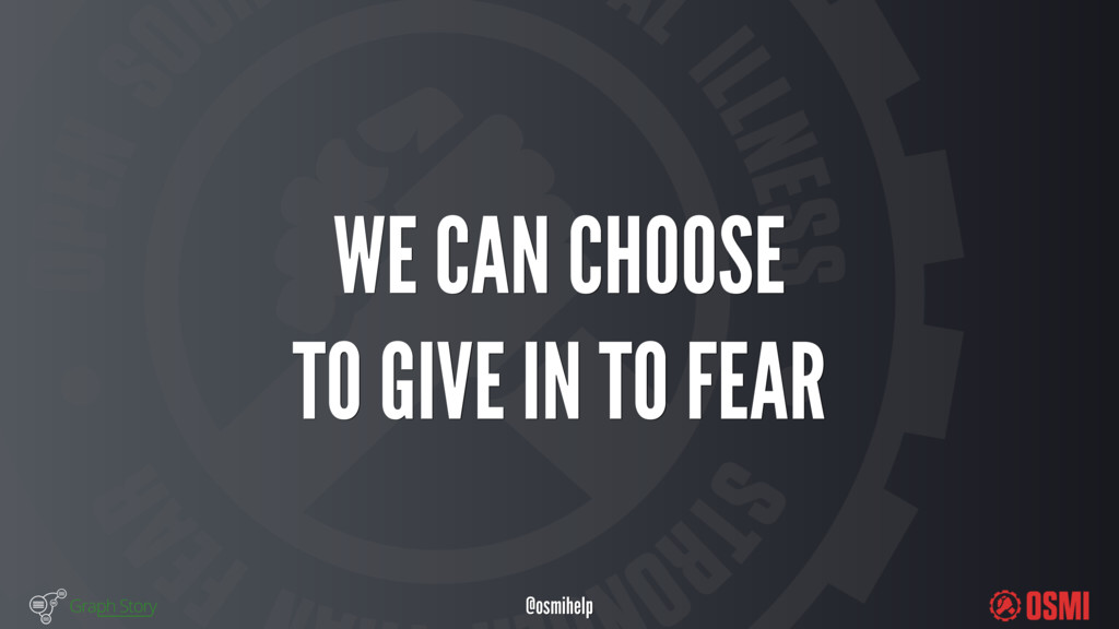 @osmihelp WE CAN CHOOSE TO GIVE IN TO FEAR