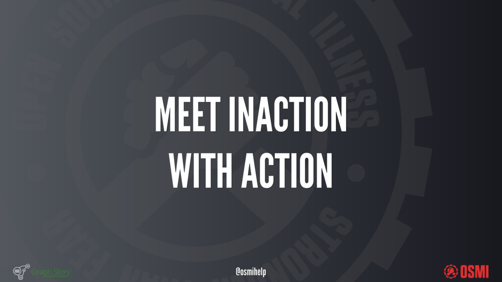 @osmihelp MEET INACTION WITH ACTION