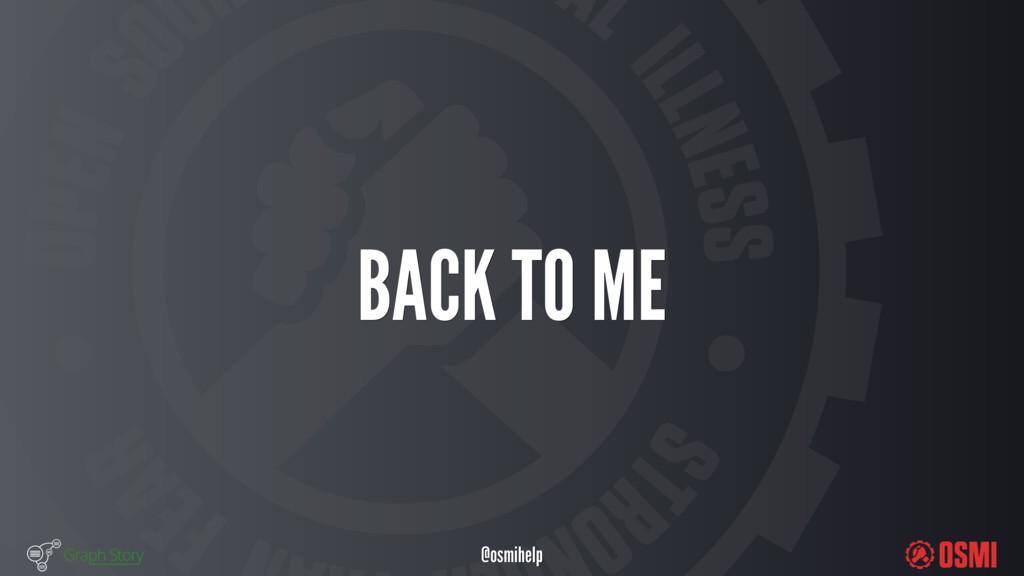 @osmihelp BACK TO ME