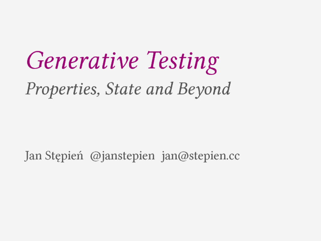 Generative Testing Properties, State and Beyond...