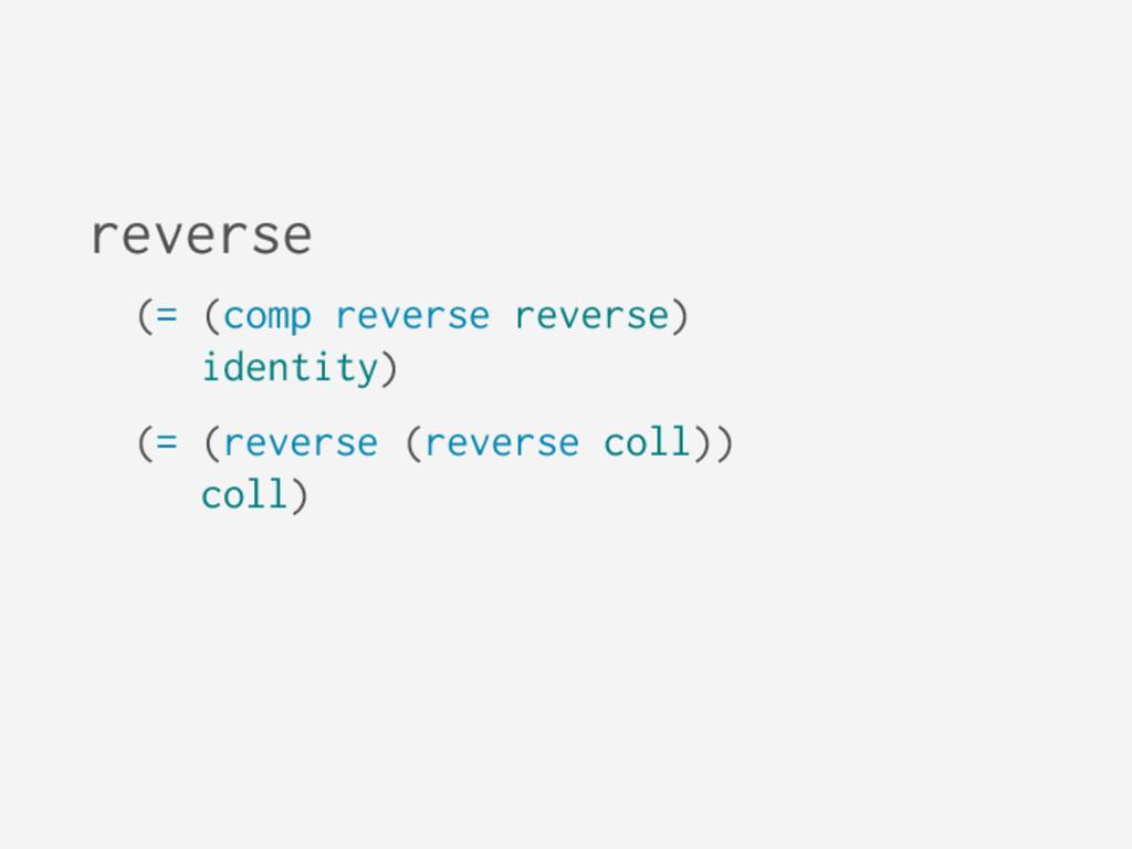 reverse (= (comp reverse reverse) identity) (= ...
