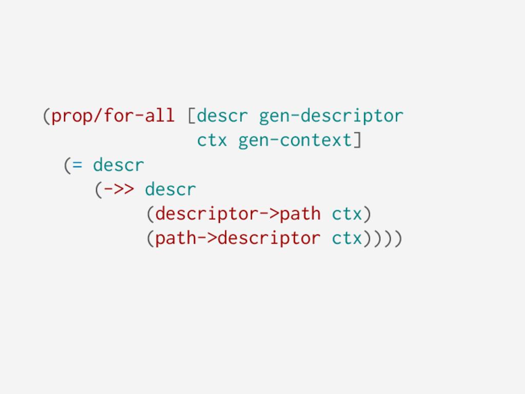 (prop/for-all [descr gen-descriptor ctx gen-con...