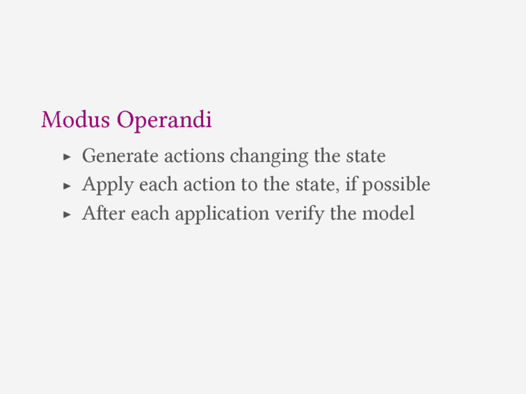 Modus Operandi ▶ Generate actions changing the ...