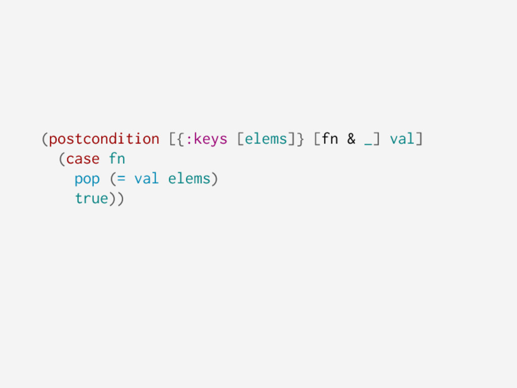 (postcondition [{:keys [elems]} [fn & _] val] (...