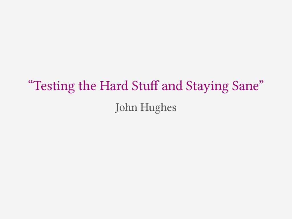 """Testing the Hard Stuff and Staying Sane"" John H..."