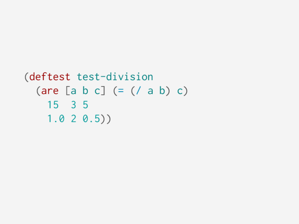 (deftest test-division (are [a b c] (= (/ a b) ...