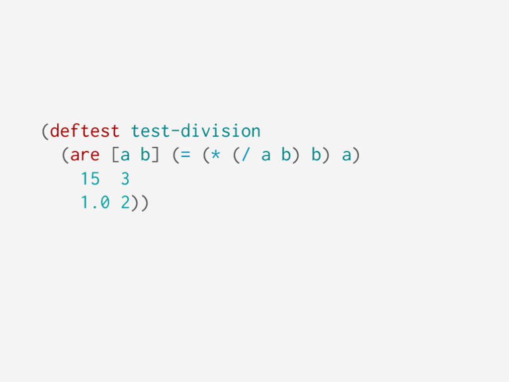 (deftest test-division (are [a b] (= (* (/ a b)...