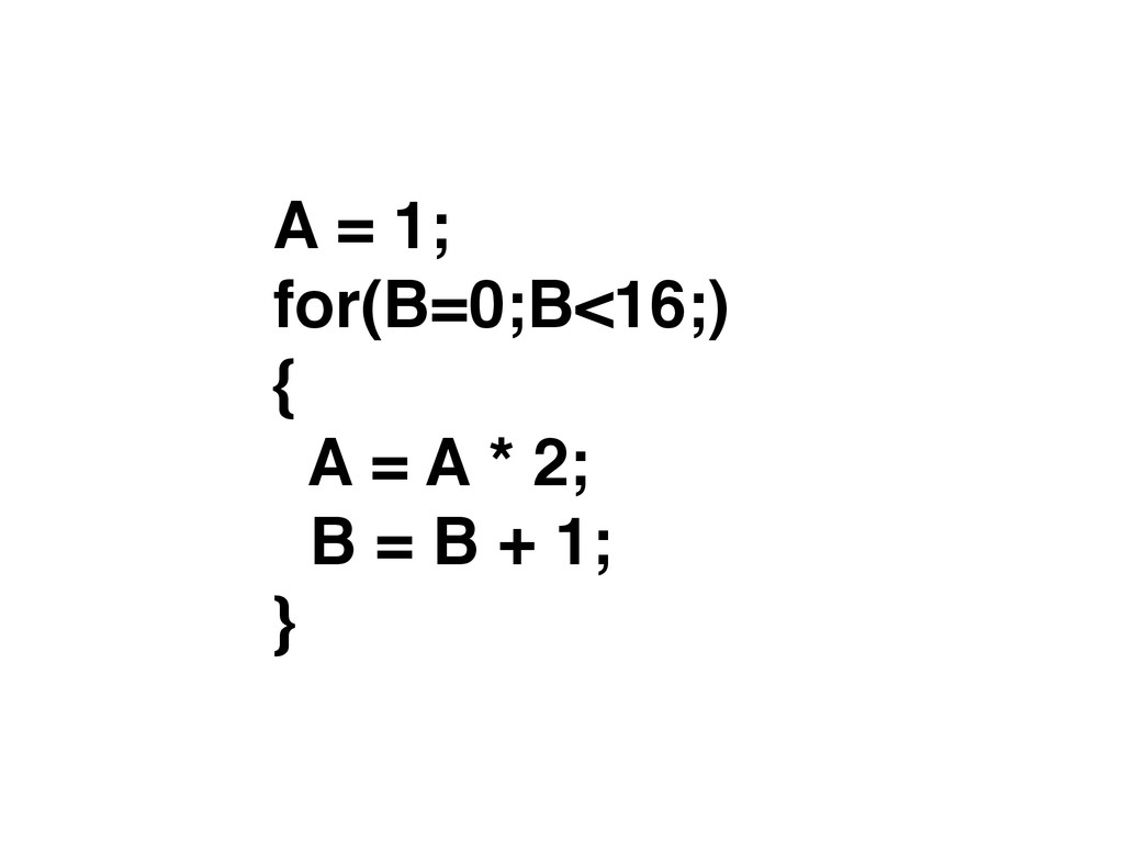 A = 1; for(B=0;B<16;) { A = A * 2; B = B + 1;...