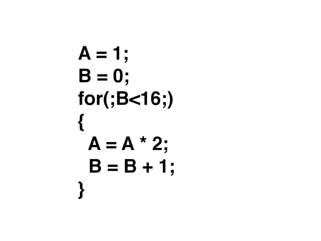 A = 1; B = 0; for(;B<16;) { A = A * 2; B = B +...