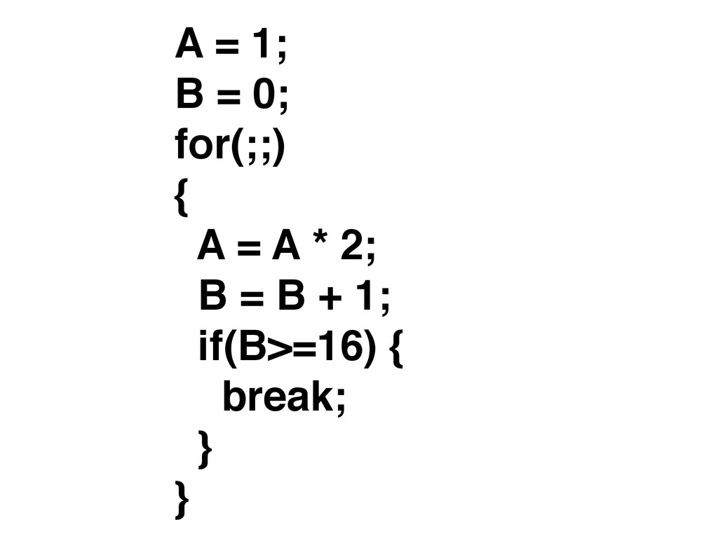 A = 1; B = 0; for(;;) { A = A * 2; B = B + 1;...
