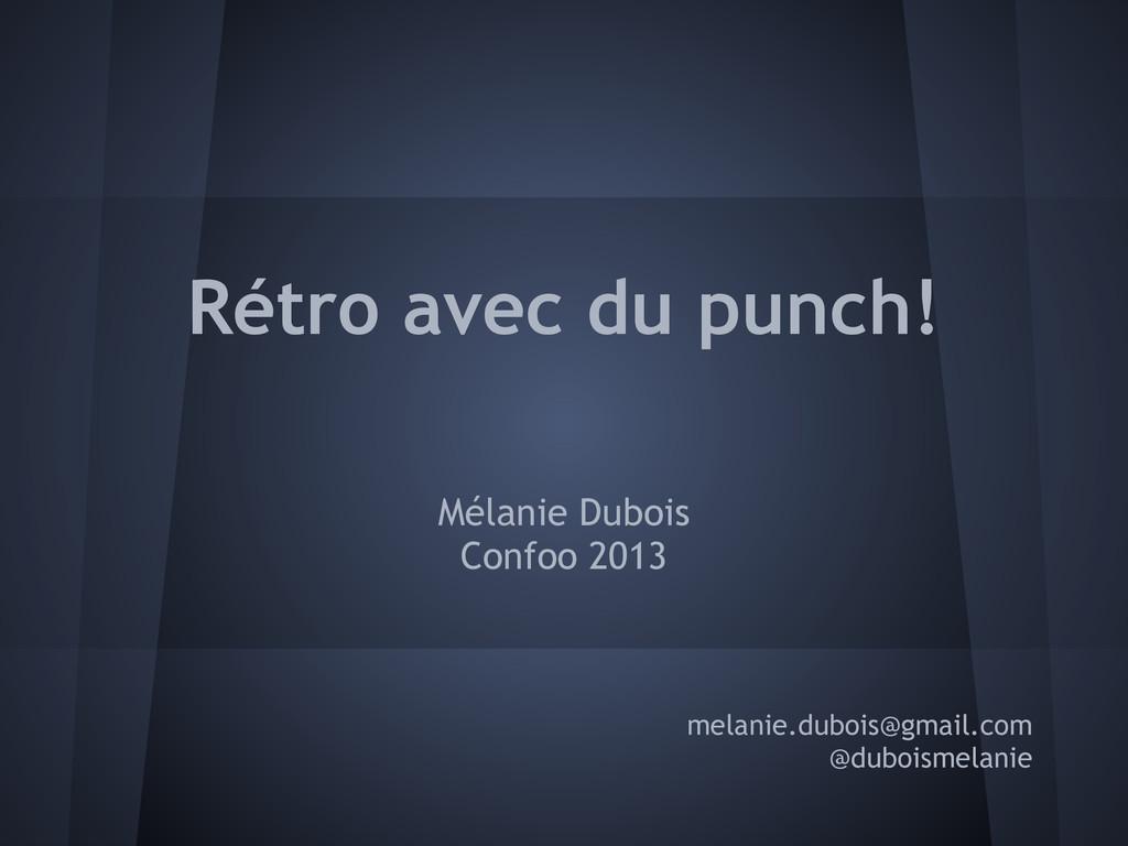 Rétro avec du punch! Mélanie Dubois Confoo 2013...