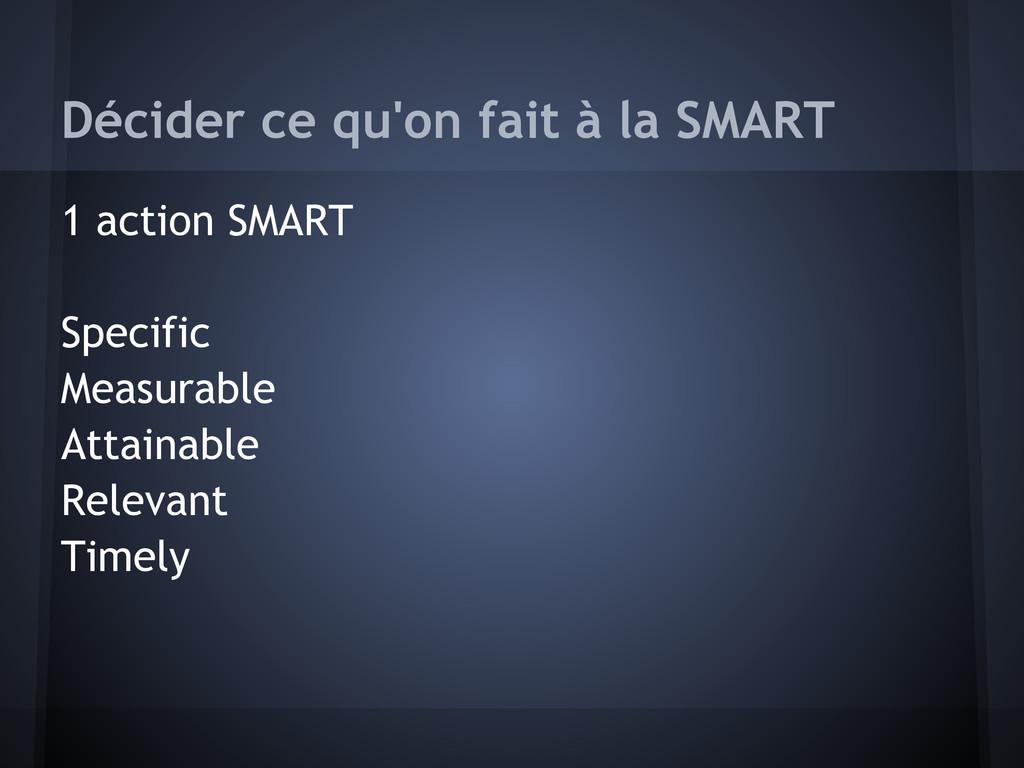 Décider ce qu'on fait à la SMART 1 action SMART...