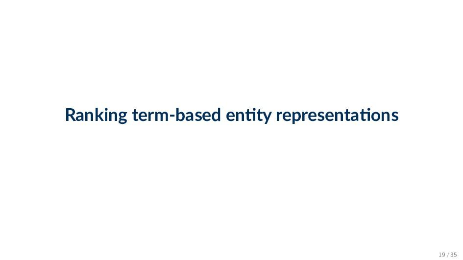 Ranking term-based en ty representa ons 19 / 35