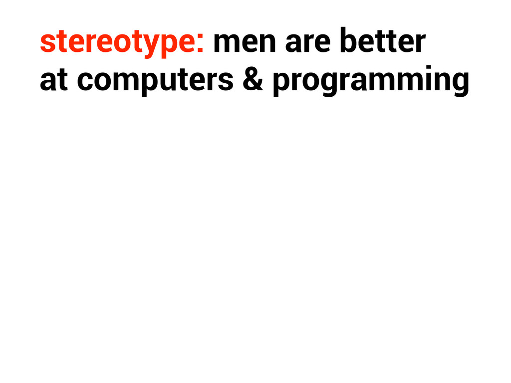 stereotype: men are better at computers & progr...