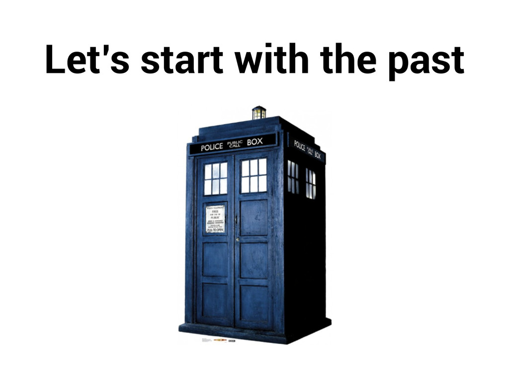 Let's start with the past