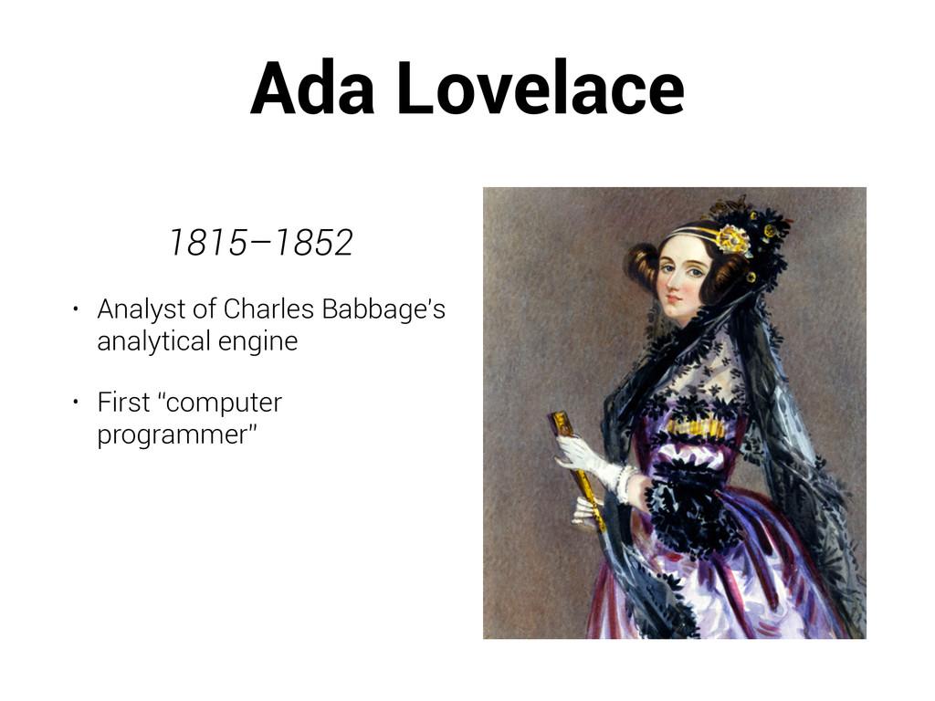Ada Lovelace ! 1815–1852 • Analyst of Charles B...