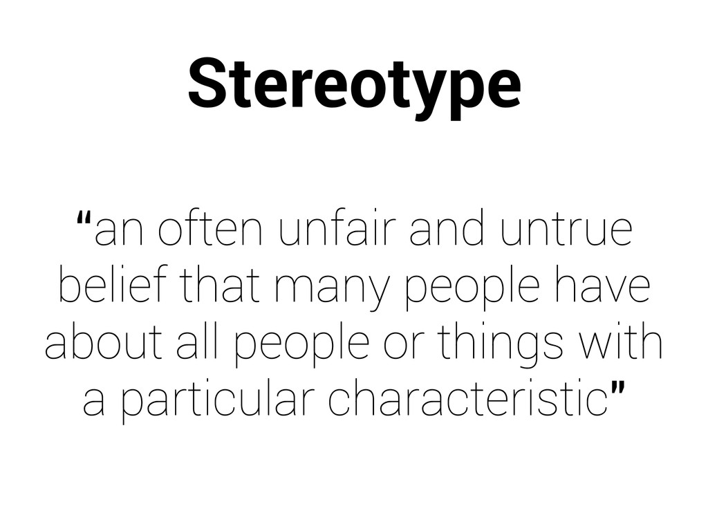 "Stereotype ""an often unfair and untrue belief t..."