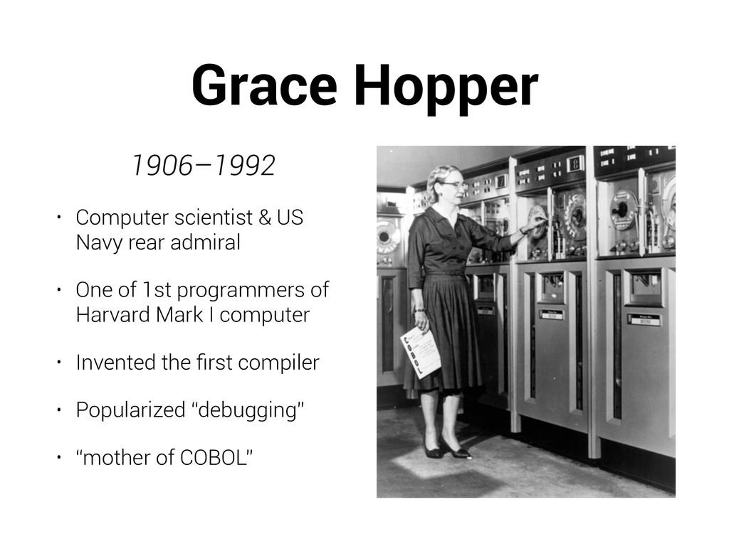 Grace Hopper 1906–1992 • Computer scientist & U...