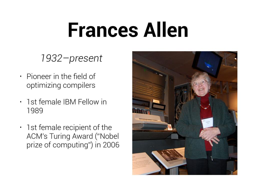 Frances Allen 1932–present • Pioneer in the fiel...