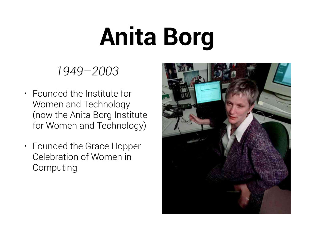 Anita Borg 1949–2003 • Founded the Institute fo...